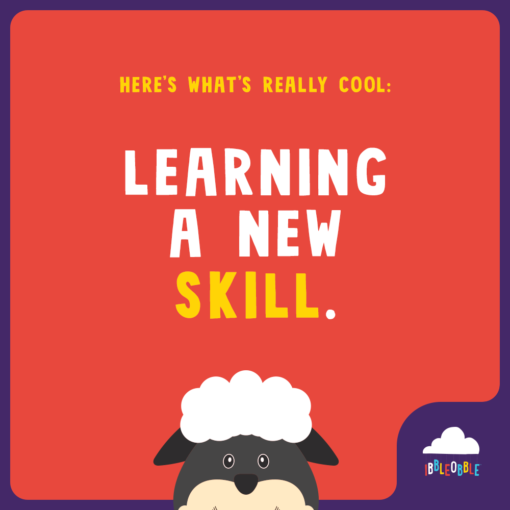 Ibbleobble | Learning a new skill... that is cool!