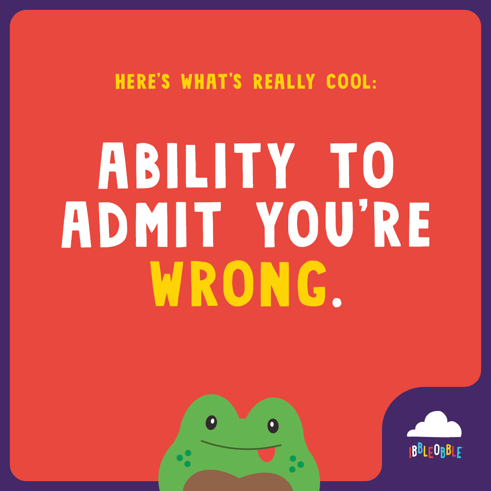 Ibbleobble | Admit you are wrong... cool!