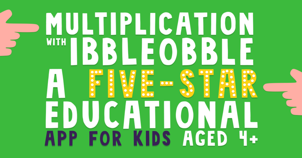 A Five-Star Educational App, Multiplication with Ibbleobble gets top marks!