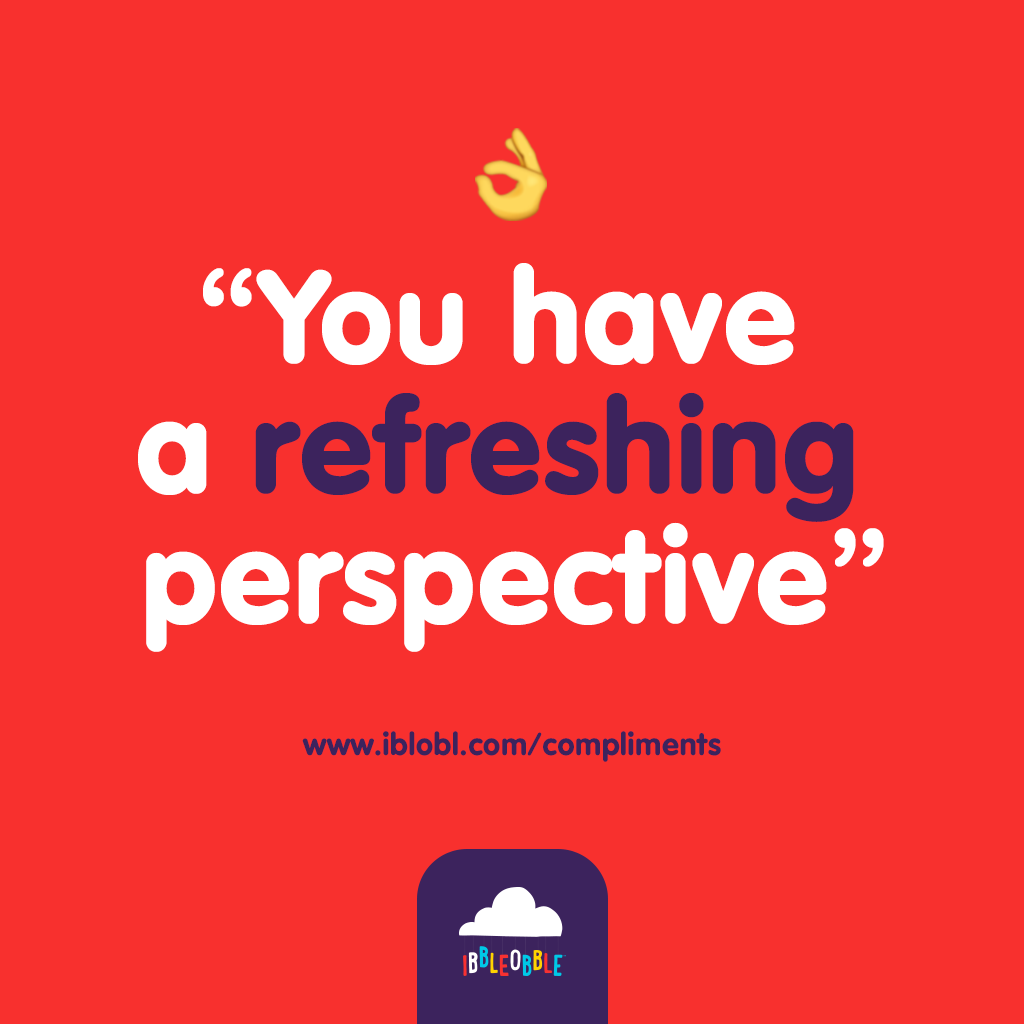 You have a refreshing perspective
