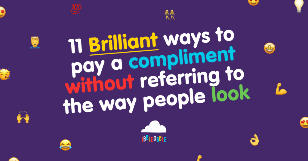 11 Brilliant ways to pay a compliment without referring to the way people look