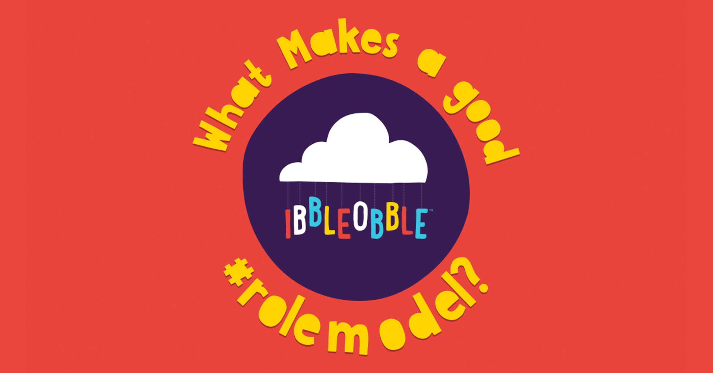 What makes a good #ibbleobble role model